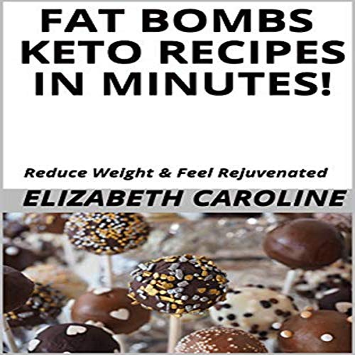 Fat Bombs Keto Recipes in Minutes! audiobook cover art