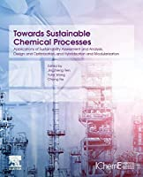 Towards Sustainable Chemical Processes: Applications of Sustainability Assessment and Analysis, Design and Optimization, and Hybridization and Modularization