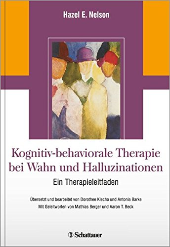 Kognitiv-behaviorale Therapie bei Wahn und Halluzinationen: Ein Therapieleitfaden ÜberSetzt und bearbeitet von Dorothee Klecha und Antonia Barke