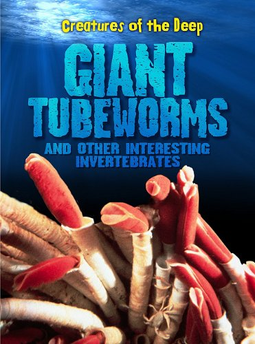 Giant Tube Worms and Other Interesting Invertebrates (Creatures of the Deep)