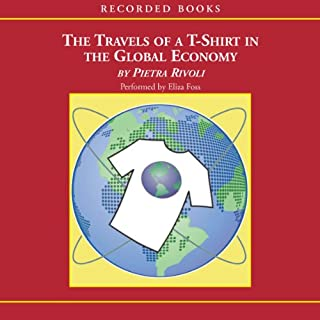 Travels of a T-Shirt in the Global Economy                   By:                                                                                                                                 Pietra Rivoli                               Narrated by:                                                                                                                                 Eliza Foss                      Length: 9 hrs and 37 mins     138 ratings     Overall 4.0