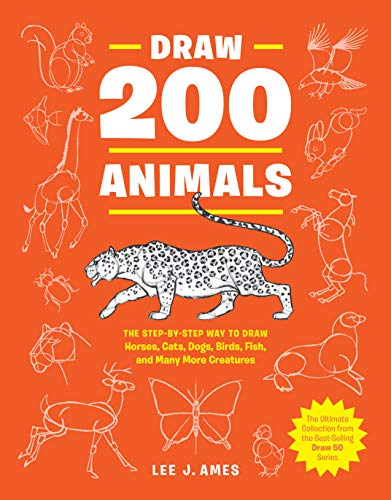 Draw 200 Animals: The Step-by-Step Way to Draw Horses, Cats, Dogs, Birds, Fish, and Many More Creatures