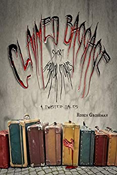 Claimed Baggage Short Horror Stories: 4 Twisted Tales by [Robin Grossman]