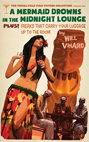 The Thrillville Pulp Fiction Collection, Volume One: A Mermaid Drowns in the Midnight Lounge/Freaks That Carry Your Luggage Up to the Room (English Edition)