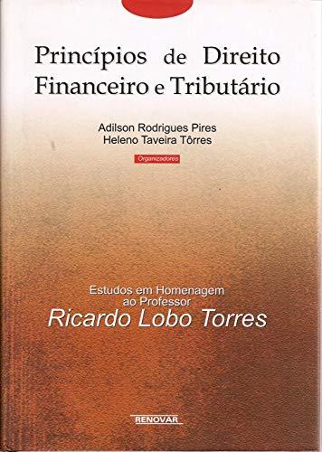 Princípios de Direito Financeiro e Tributário: Estudos em Homenagem ao Professor Ricardo Lobo Torres