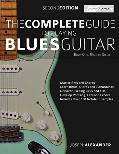 The Complete Guide to Playing Blues Guitar Book One - Rhythm Guitar: Master Blues Rhythm Guitar Playing (Play Blues Guitar, Band 1)