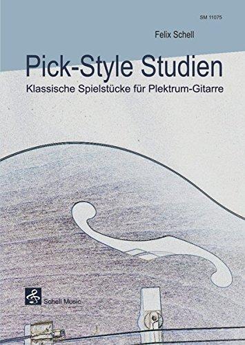 Pick-Style Studien: Klassische Spielstücke für Plektrum-Gitarre