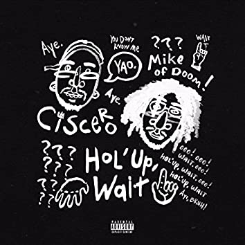 Hol'up, Wait (feat. Mike of Doom)