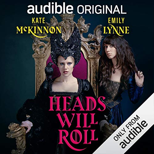 Heads Will Roll                   By:                                                                                                                                 Kate McKinnon,                                                                                        Emily Lynne                               Narrated by:                                                                                                                                 Kate McKinnon,                                                                                        Emily Lynne,                                                                                        Tim Gunn,                   and others                 Length: 4 hrs and 6 mins     82 ratings     Overall 4.6