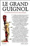 Le Grand Guignol - Le Théâtre des peurs de la Belle Epoque