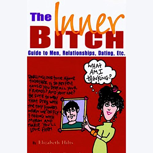 The Inner Bitch Guide to Men, Relationships, Dating, Etc. cover art
