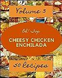 Oh! Top 50 Cheesy Chicken Enchilada Recipes Volume 3: Keep Calm and Try Cheesy Chicken Enchilada Cookbook (English Edition)