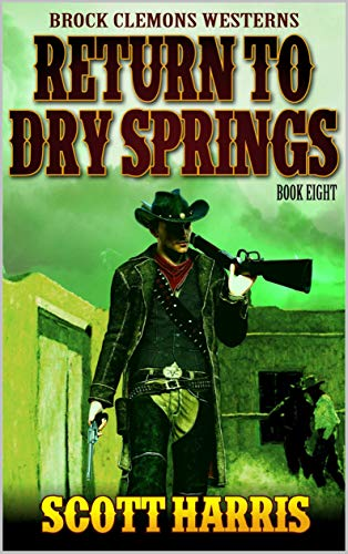 Brock Clemons Westerns: Return To Dry Springs (A Brock Clemons Western Book 8) (English Edition)