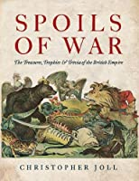 Spoils of War: The Treasures, Trophies, & Trivia of the British Empire