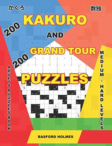 200 Kakuro and 200 Grand Tour puzzles. Adults puzzles book. Medium - hard levels.: Kakuro sudoku and logic puzzles. (Kakuro and puzzles Grand Tour, Band 7)
