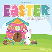 Easter Coloring Book Ages 2-4: Cute Color Book for Toddlers and Preschoolers, Great Gift for an Easter Basket