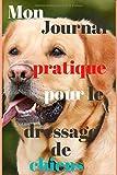 Mon journal pratique pour le dressage de chiens: Journal adapté pour vous aider à dresser votre chien / 6x9 (150 pages)