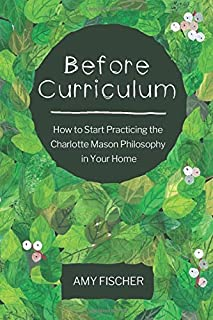 Before Curriculum: How to Start Practicing the Charlotte Mason Philosophy in Your Home