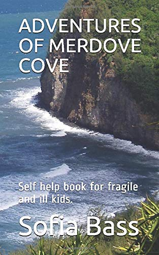ADVENTURES OF MERDOVE COVE: Self help book for fragile and ill kids.