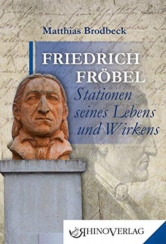 Friedrich Fröbel - Stationen seines Lebens und Wirkens: Band 38 (Rhino Westentaschen-Bibliothek)