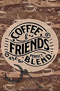 Coffee & Friends are the Perfect Blend: Journal and Notebook for Women with 55 Daily Positive Affirmations to Start Your D...