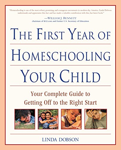 The First Year of Homeschooling Your Child: Your Complete Guide to Getting Off to the Right Start