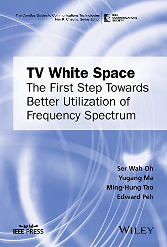 TV White Space: The First Step Towards Better Utilization of Frequency Spectrum (The ComSoc Guides to Communications Technologies) (English Edition)