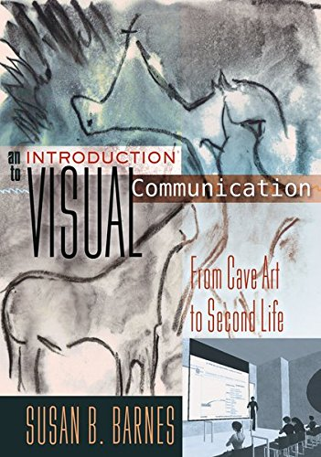 An Introduction to Visual Communication: From Cave Art to Second Life