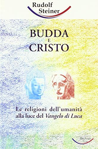 luce di cristo Budda e Cristo. Le religioni dell'umanità alla luce del Vangelo di Luca