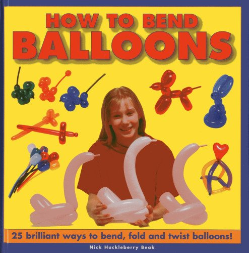 How to Bend Balloons: 25 Brilliant Ways to Bend, Fold and Twist Balloons!
