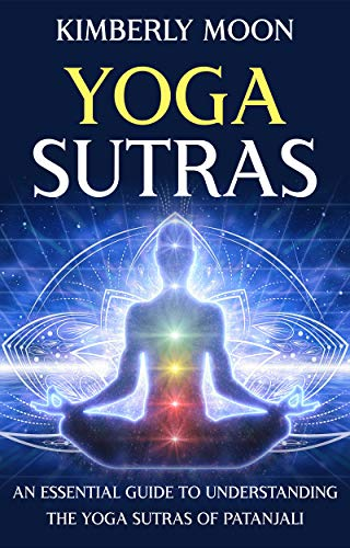 Yoga Sutras: An Essential Guide to Understanding the Yoga Sutras of Patanjali (English Edition)