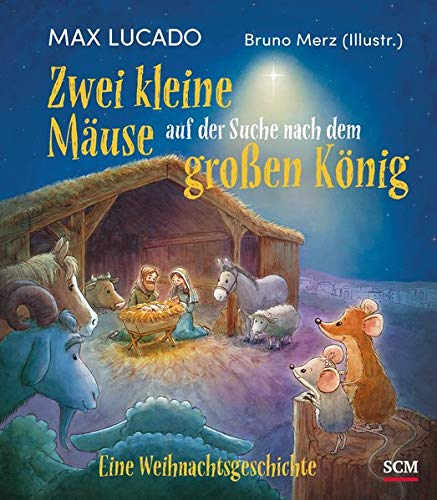 Zwei kleine Mäuse auf der Suche nach dem großen König: Eine Weihnachtsgeschichte (Bilderbücher für 3- bis 6-Jährige)