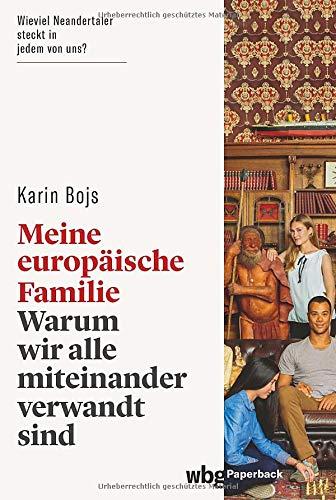 Meine europäische Familie. Warum wir alle miteinander verwandt sind. Was uns Anthropologie, Archäologie und Genetik über die Menschheitsgeschichte erzählen (wbg Paperback)