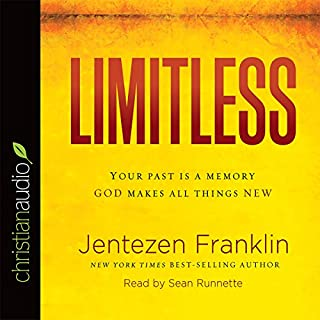 Limitless     Your Past Is a Memory. God Makes All Things New.              By:                                                                                                                                 Jentezen Franklin                               Narrated by:                                                                                                                                 Sean Runnette                      Length: 5 hrs and 18 mins     28 ratings     Overall 4.7