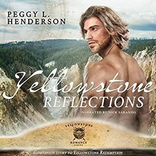 Yellowstone Reflections: Yellowstone Romance Series Novella                   By:                                                                                                                                 Peggy L Henderson                               Narrated by:                                                                                                                                 Nick Sarando                      Length: 3 hrs and 25 mins     25 ratings     Overall 5.0