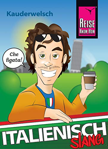 Italienisch Slang - das andere Italienisch: Kauderwelsch-Sprachführer von Reise Know-How