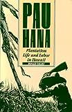 Pau Hana: Plantation Life and Labor in Hawaii, 1835-1920