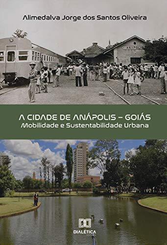 A Cidade de Anápolis - Goiás: mobilidade e sustentabilidade urbana (Portuguese Edition)