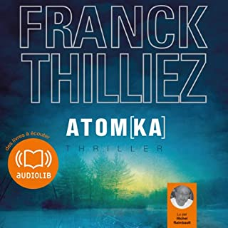 Atomka     Franck Sharko & Lucie Hennebelle 3              De :                                                                                                                                 Franck Thilliez                               Lu par :                                                                                                                                 Michel Raimbault                      Durée : 18 h et 7 min     236 notations     Global 4,5