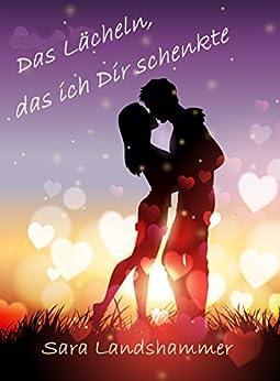 Das Lächeln, das ich Dir schenkte (Munich Love 3) (German Edition) by [Sara Landshammer]