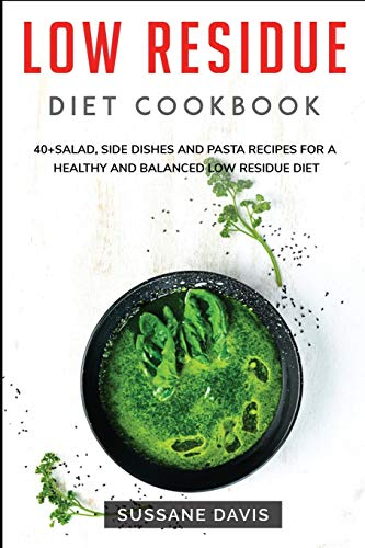 Low Residue Diet Cookbook: 40+Salad, Side dishes and pasta recipes for a healthy and balanced Low Residue diet