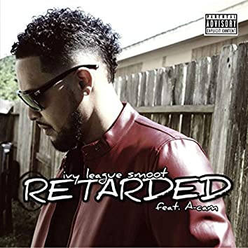 Retarded (feat. A-Cam)