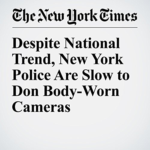 Despite National Trend, New York Police Are Slow to Don Body-Worn Cameras cover art