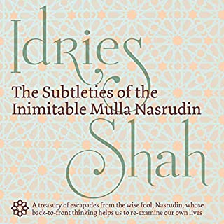 The Subtleties of the Inimitable Mulla Nasrudin                   By:                                                                                                                                 Idries Shah                               Narrated by:                                                                                                                                 David Ault                      Length: 1 hr and 18 mins     1 rating     Overall 4.0