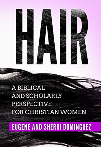 Hair: A biblical and scholarly perspective for Christian women (English Edition)