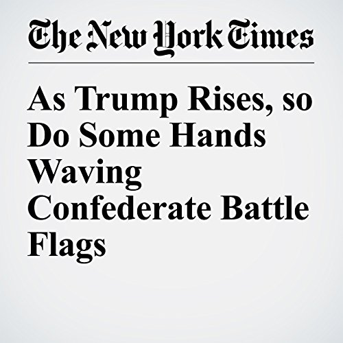 As Trump Rises, so Do Some Hands Waving Confederate Battle Flags audiobook cover art