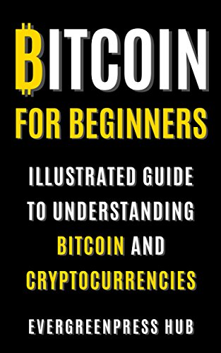 Bitcoin for Beginners: Illustrated Guide To Understanding Bitcoin and Cryptocurrencies by [EvergreenPress Hub, Babakar Diop]
