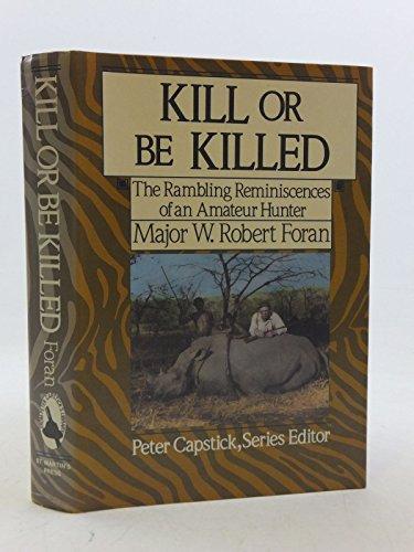 Kill or Be Killed: The Rambling Reminiscences of an Amateur Hunter