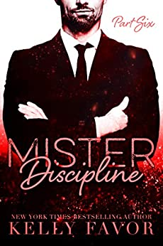 Mister Discipline (Part Six) by [Kelly Favor]