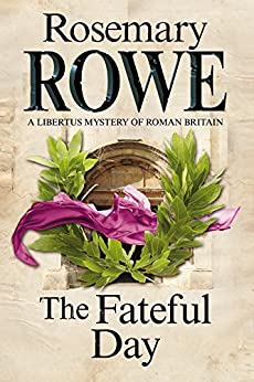 Fateful Day, The: A mystery set in Roman Britain (A Libertus Mystery of Roman Britain Book 15) by [Rosemary Rowe]